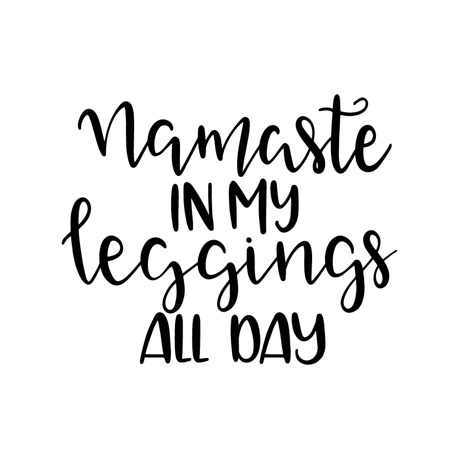 Namaste in my leggings all day