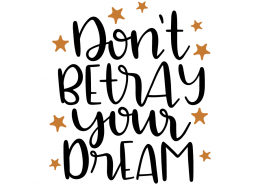 Free SVG cut file - Don't Betray your Dream