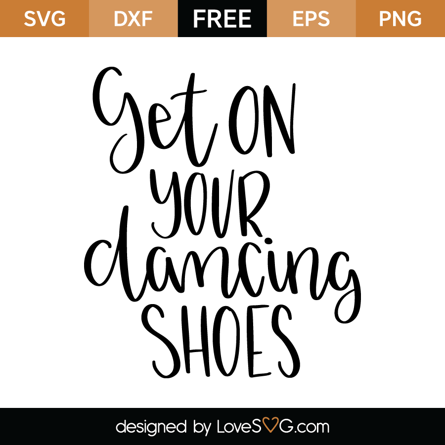 Get On Your Dancing Shoes Lovesvg Com