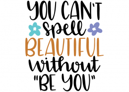 Free SVG cut file - You can't spell beautiful without Be You