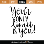 Free SVG cut file - Your only limit you!