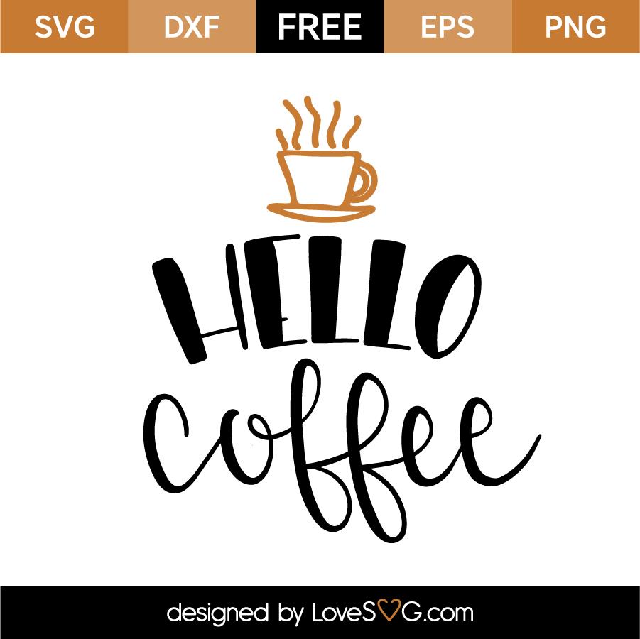 Free SVG cut files - Hello Coffee