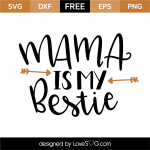 Free SVG cut files - Mama is my Bestie