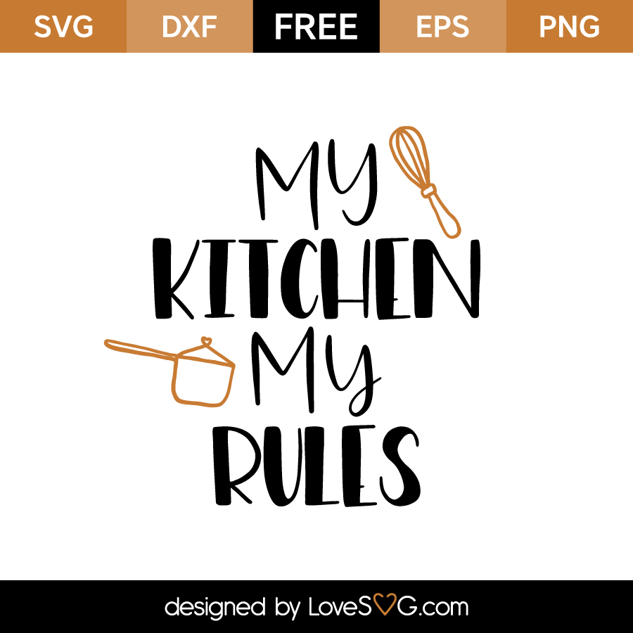 Free svg cut files my kitchen my rules