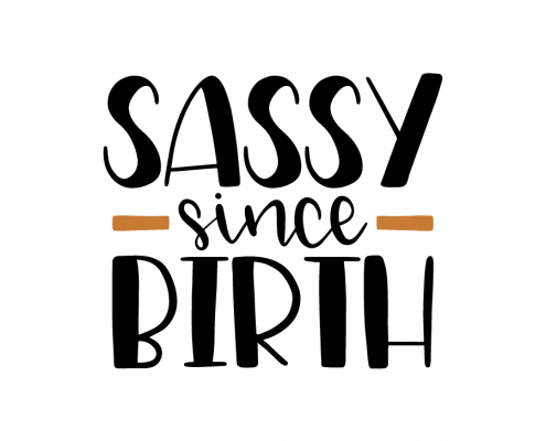 Free SVG cut files - Sassy since Birth
