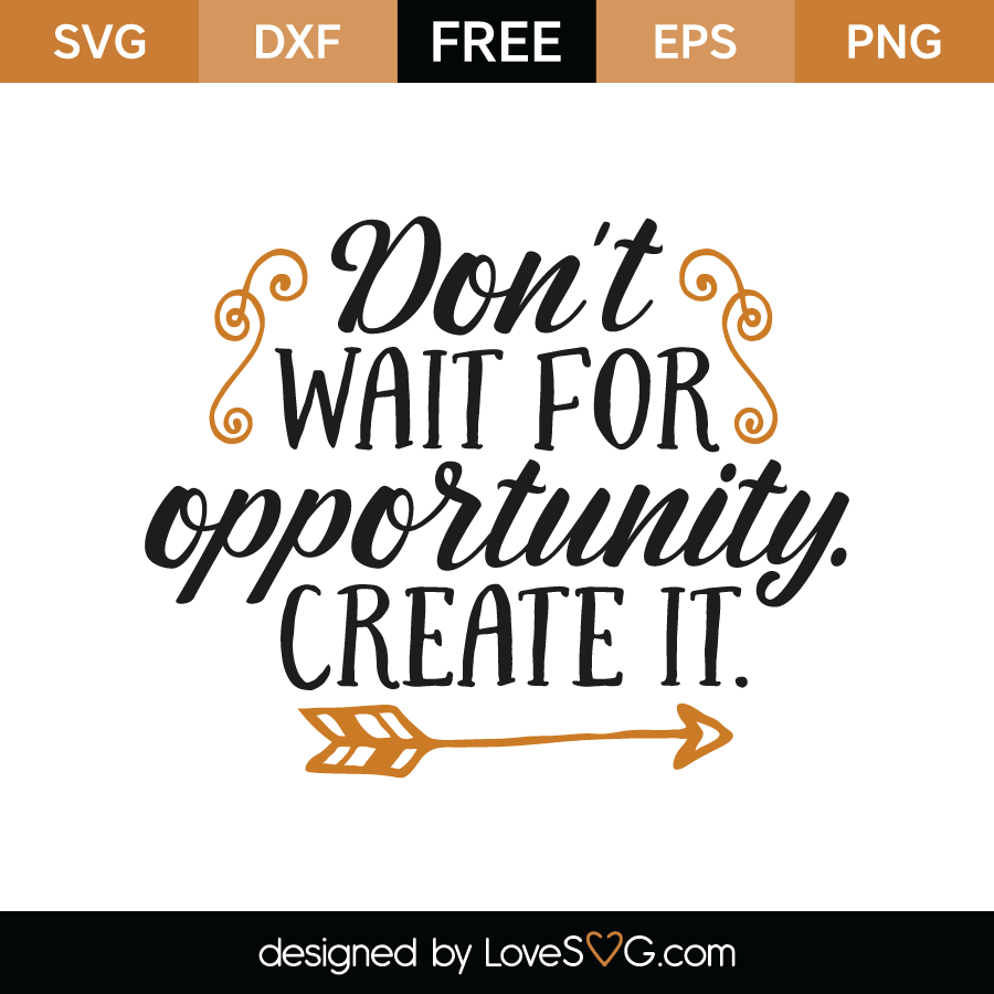 Don T Wait For Opportunity Create It Lovesvg Com