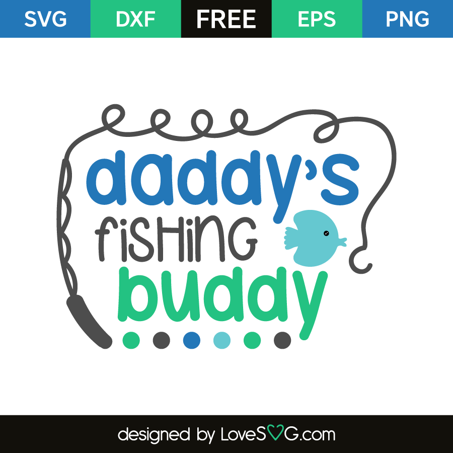 37600502f Daddy's fishing buddy. Free SVG, EPS, DXF & PNG files