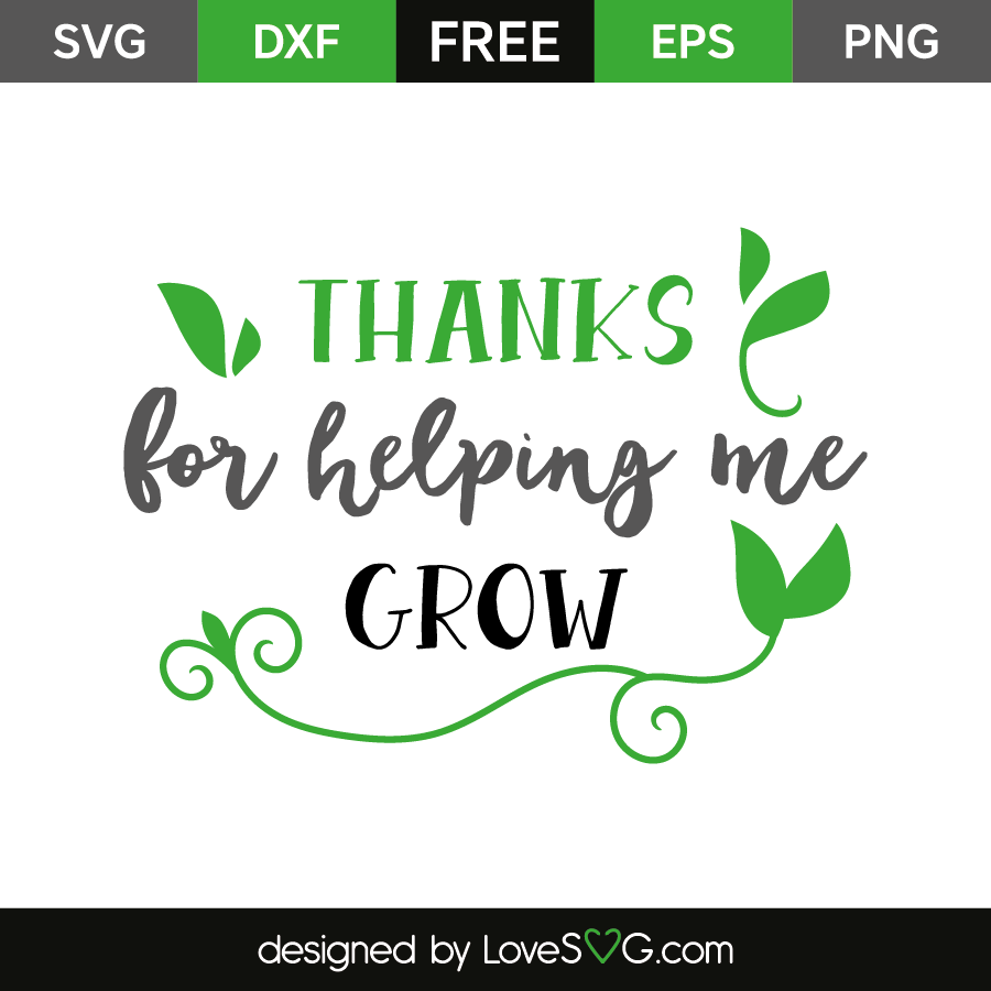 Thanks for helping me grow | Lovesvg.com