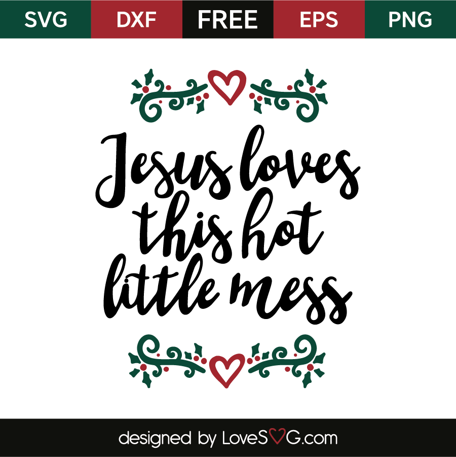 Jesus Loves This Hot Little Mess Lovesvg Com