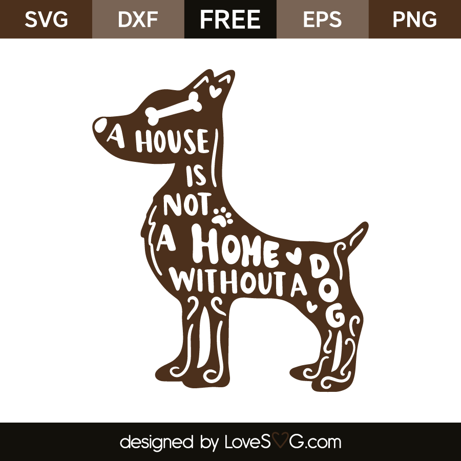 Download A house is not a home without a dog | Lovesvg.com