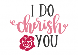 I do cherish you