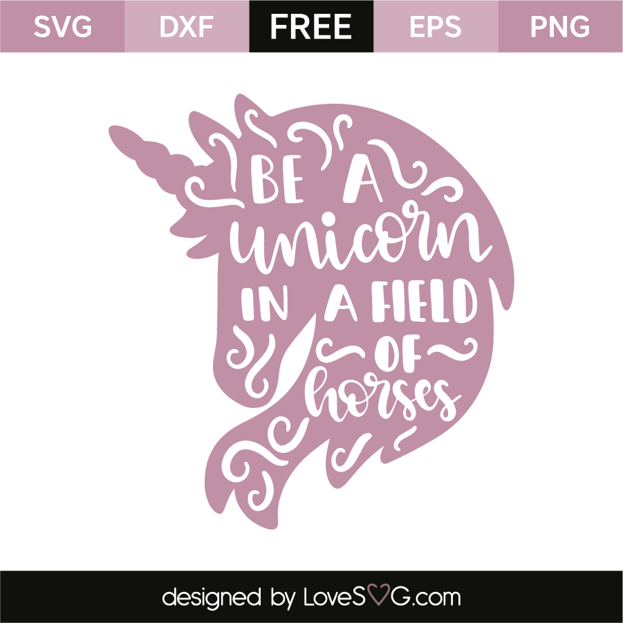 Be A Unicorn In A Field Of Horses Lovesvg Com