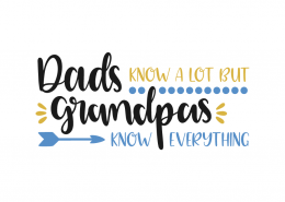 Dads know a lot but grandpas know everything