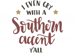 I even cry with a southern accent y'all