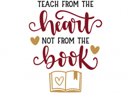 Teach from the heart not from the book