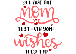 You are the mom that everyone wishes they had