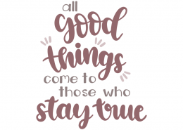 All good things come to those who stay true