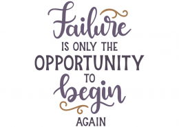 Failure is only the opportunity to begin again
