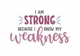 I am strong because know my weakness