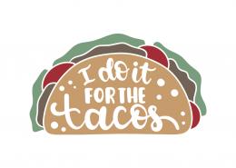 I do it for tacos