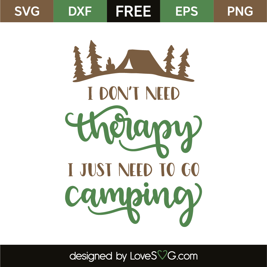 71f9f065 I don't need therapy I just need to go camping | Lovesvg.com