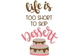 Life is too short to skip dessert