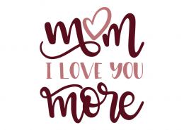 Mom i love you more