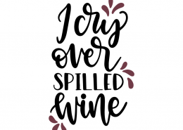 I cry over spilled wine