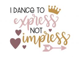 I dance to express not impress