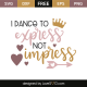 I dance to express not impress