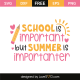 School is important but summer is importanter