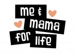 Me & mama for life