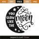 You glow like the moon