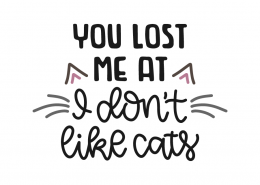 You lost me I dont like cats