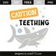 Caution teething
