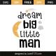 Dream big little man