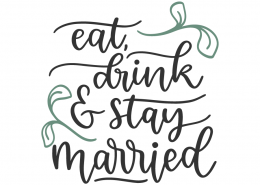 Eat, drink & stay married