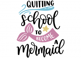Quiting school to become a mermaid