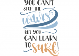 You can't stop waves but you can learn to surf