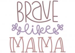 Brave like mama