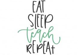 Eat sleep teach repeat