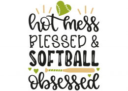Hot mess blessed and softball obsessed