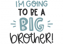 I'm going to be a brother