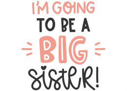 I'm going to be a sister
