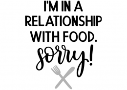 I'm in relationship with food sorry!