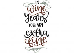 In wine years you are extra fine