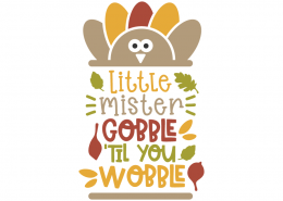 Little mister gobble 'til you wobble