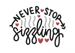 Never stop sizzling