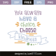 You always have a choice choose kindness