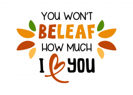 You won't beleaf how much i love you